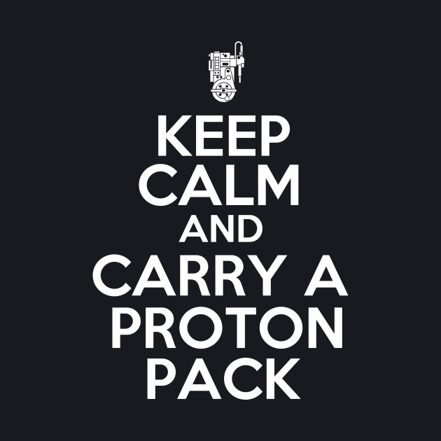 Keep Calm and Carry a Proton Pack