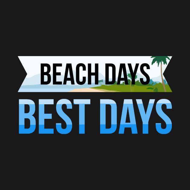 Beach Days Best Days Summer Vacation