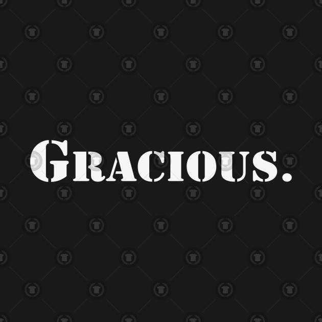 Gracious | Goods with the inscription gracious.