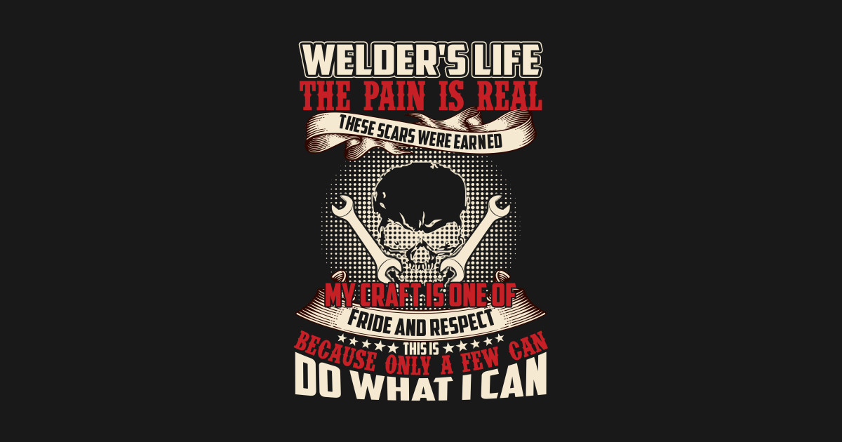 Welder's Life The Pain Is Real Welder Funny Quotes Gift ...