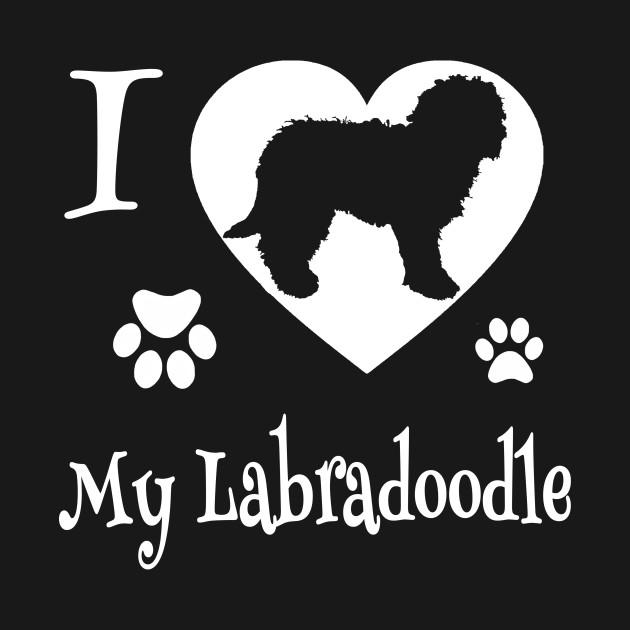 I LOVE MY LABRADOODLE Is a Labrador Retriever Poodle Dog Doodle Dog