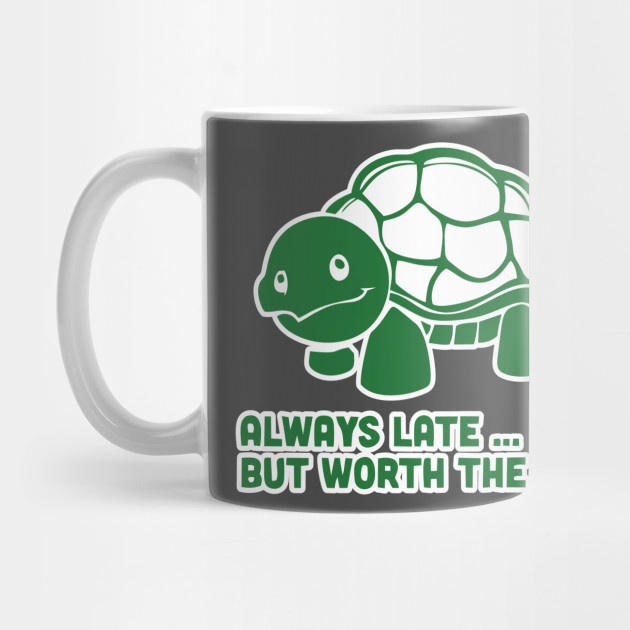 974bbc32 Always Late But Worth The Wait Shirt Funny Animal Tee Turtle Tshirt ...