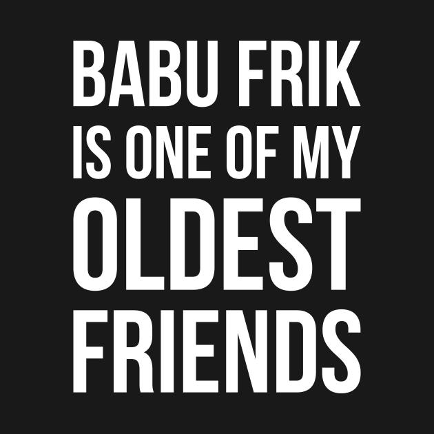 Babu Frik Is One of My Oldest Friends - White