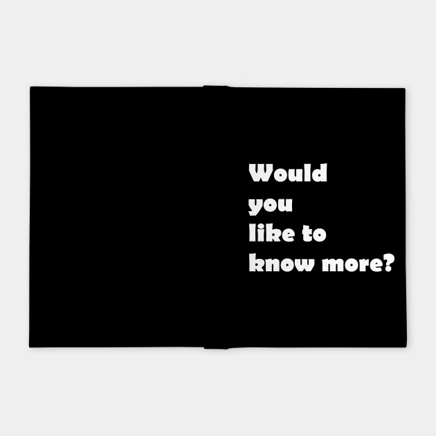 Would you like to know more?