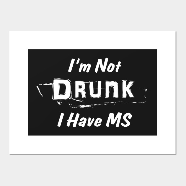 Multiple Sclerosis Awareness I\'m Not Drunk I Have MS
