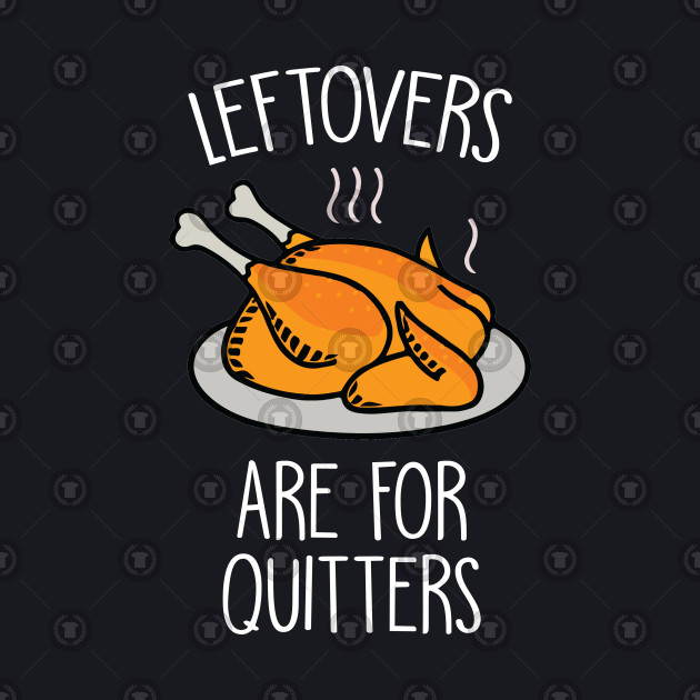 0e01f16c6 Leftovers Are For Quitters - Leftovers - Baseball T-Shirt | TeePublic