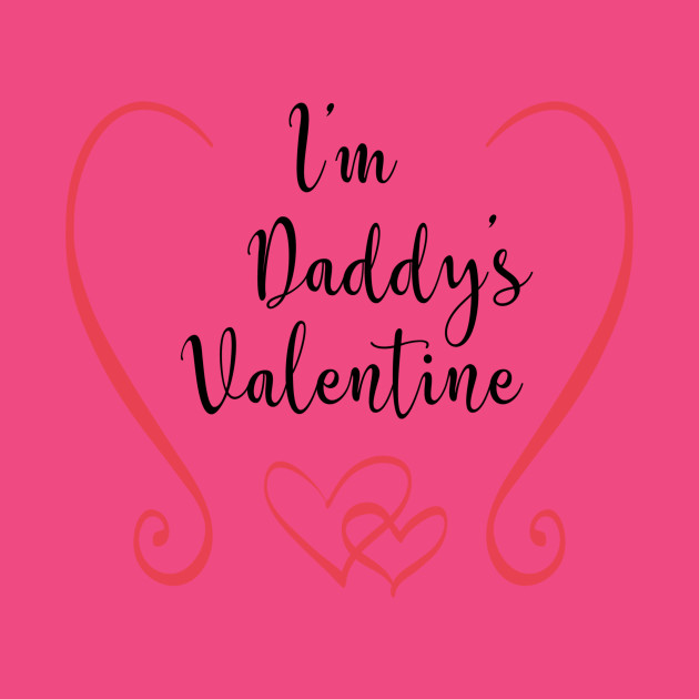 I\'m Daddy\'s Valentine - Cute Valentine\'s Day T-shirt and Apparel ...