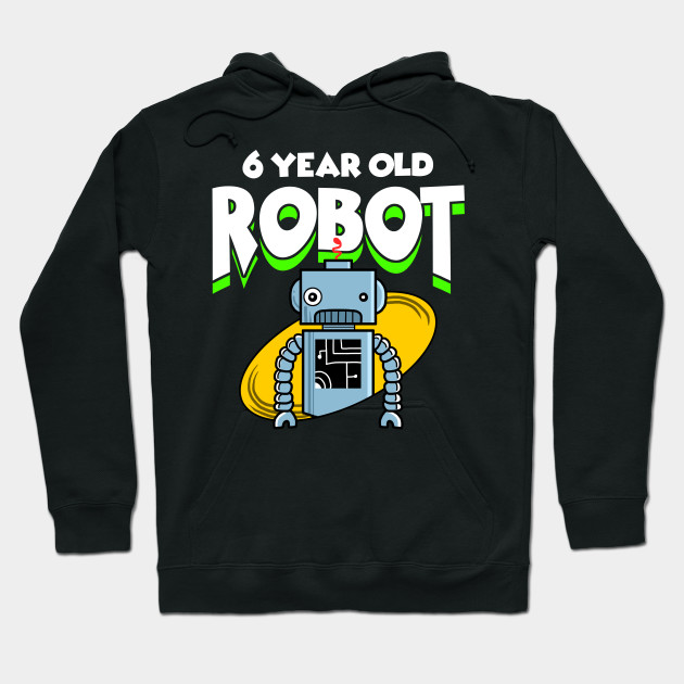 6th Birthday Robot Computer Sixth Apparel Hoodie