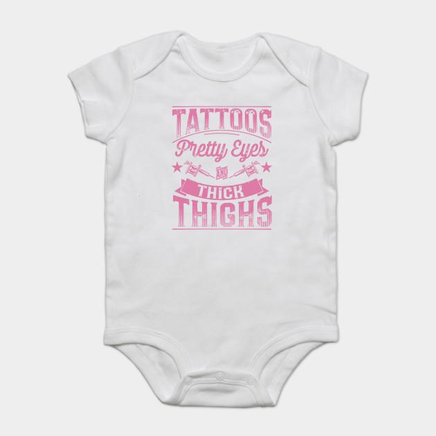 7e6c301eb Tattoos Pretty Eyes and Thick Thighs - Tattoo Saying - Onesie ...