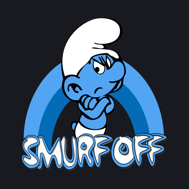 Smurf Off! by Grouchy Smurf
