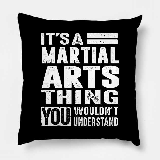 It's a Martial Arts Thing - Martial Art Gifts