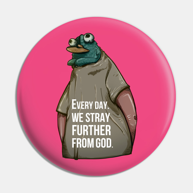 Every Day We Stray Further From God Memes Pin Teepublic Available on ios & android only. every day we stray further from god