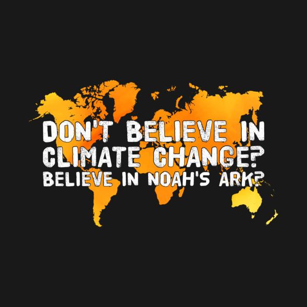 Don't Believe In Climate Change Believe In Noahs Ark
