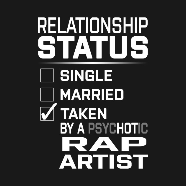Relationship Status Taken PsycHOTic Rap Artist