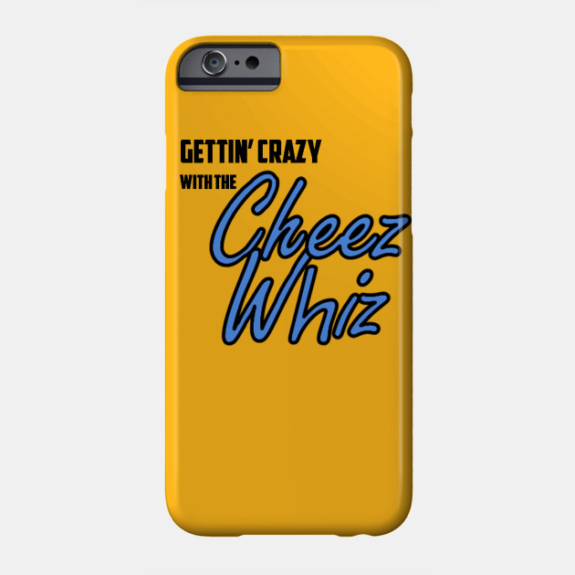 Gettin' Crazy with the Cheez Whiz (Blue)