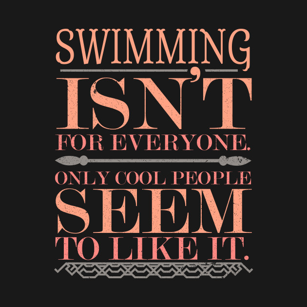 Swimming Isn\'t For Everyone Only Cool People - Swimming - T-Shirt ...