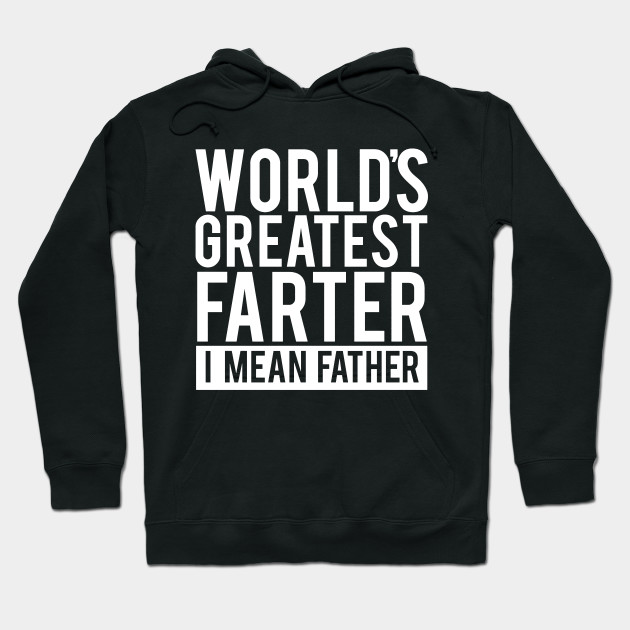 World's Greatest Farter, I Mean Father T Shirt. Funny Father's Day Shirt. Father's Day Gift Idea. Cute Gift From Kids Hoodie