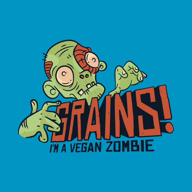 Grains! I'm a vegan zombie