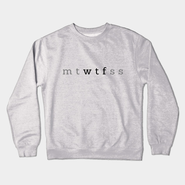 efd4ec6cc MTWTFSS - WTF Funny Days Of The Week Shirt - Days Of The Week ...