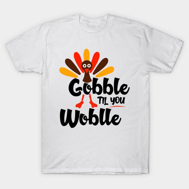 479d75b17 Gobble Til You Wobble Funny Thanksgiving Turkey - Gobble Til You ...
