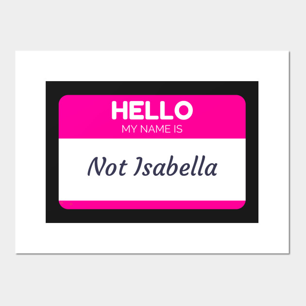 Funny Name Shirts Funny Gift Ideas Hello My Name Is Not Isabella