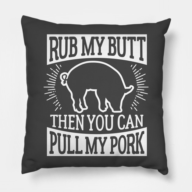 Funny Barbecue Rub My Butt Then You Can Pull My Pork T-Shirt