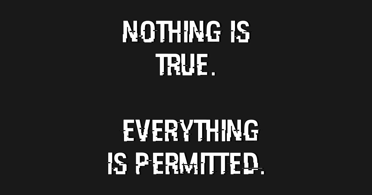 Nothing Is True Everything Is Permitted By Geeksloth