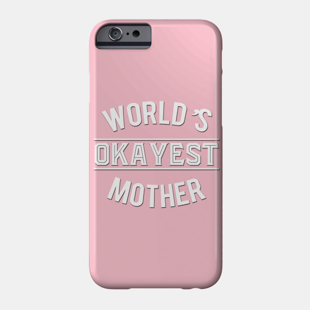World's Okayest Mother Phone Case