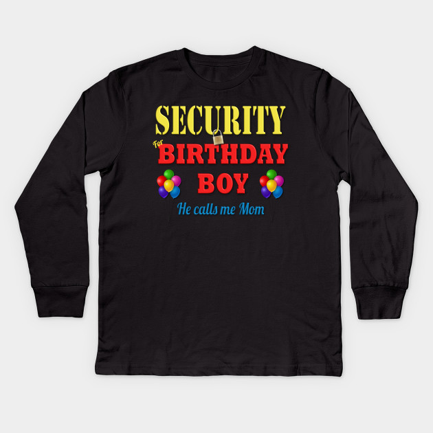 Security Mom Of Birthday Boy Tshirt Funny Sons B Day Party Kids Long Sleeve T Shirt