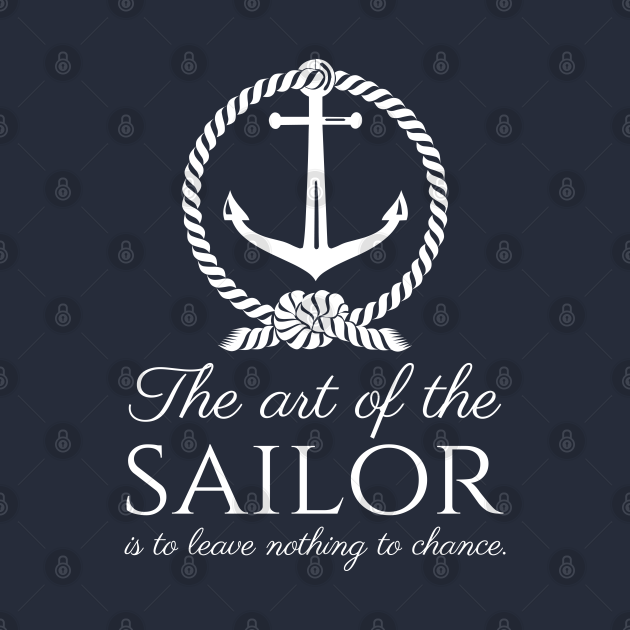 The art of the sailor is to leave nothing to chance. - Sailing Quote