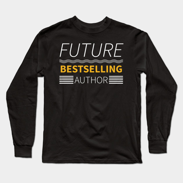 a1f0c2df22 Future Bestselling Author Shirt gift for writer tee Long Sleeve T-Shirt