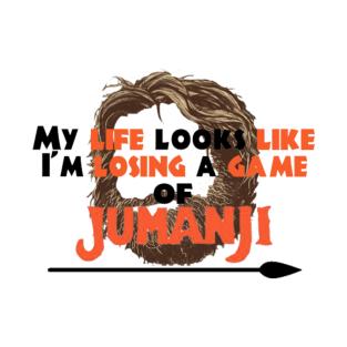 My life looks like I'm losing a game of Jumanji t-shirts