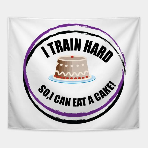 I Train Hard So I Can Eat A Cake Gym Tapestry Teepublic