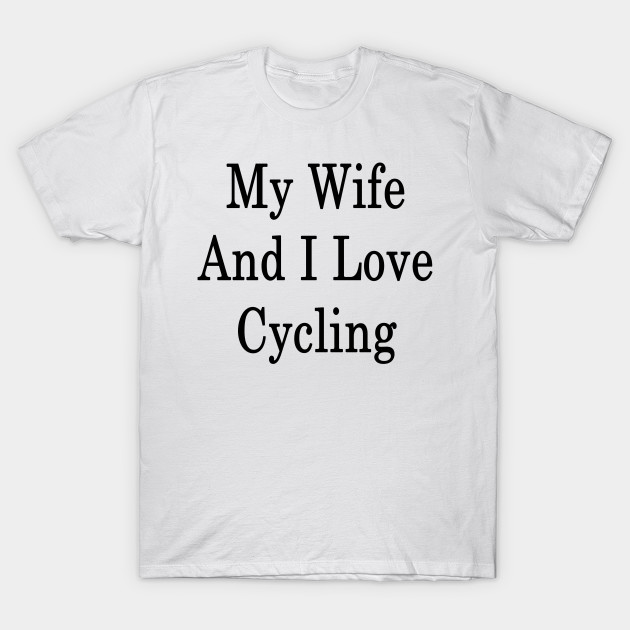 My Wife And I Love Cycling Cycling T Shirt Teepublic