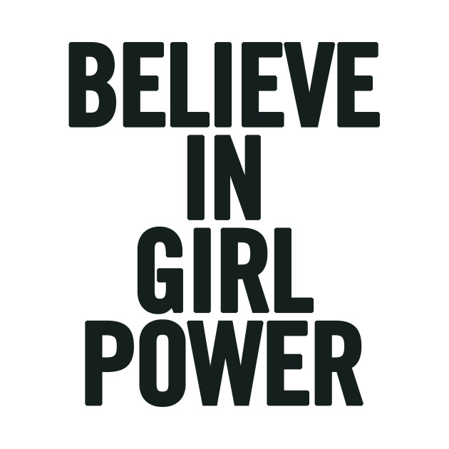 Girl Power Quotes Amazing Believe In Girl Power  Girl Power Quotes  Tshirt  Teepublic
