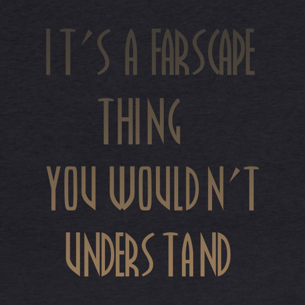 It's a farscape thing