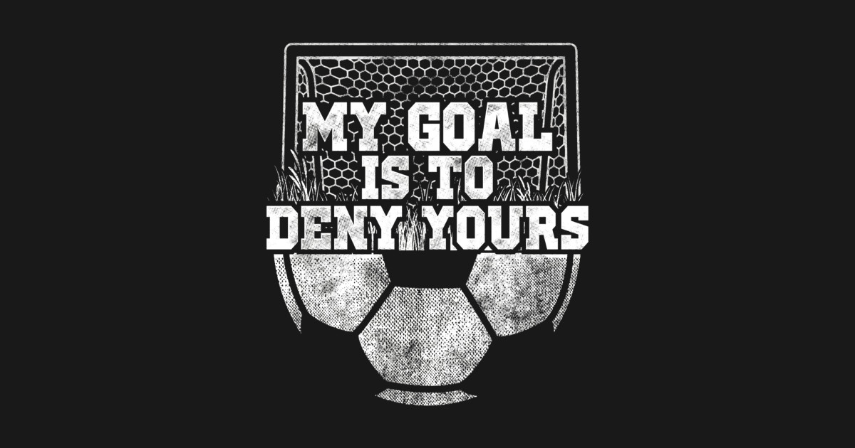 aee40d9552e My Goal Is To Deny Yours Cute Soccer Goalie Keeper Shirt - My Goal ...