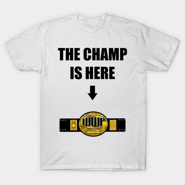 e7f85cf3 The Champ is Here Style - Wwp - T-Shirt   TeePublic