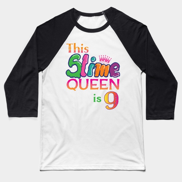This Slime Queen Is 9 Cute Nine Year Old Birthday Baseball T Shirt