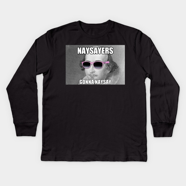 18858f2bdc Funny Shakespeare Naysayers Gonna Naysay Sunglasses Kids Long Sleeve T-Shirt