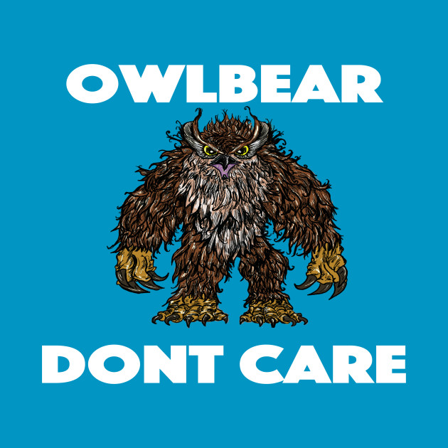 Owlbear Dont Care