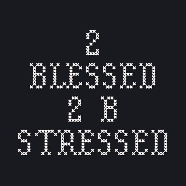 2 Blessed 2 B Stressed