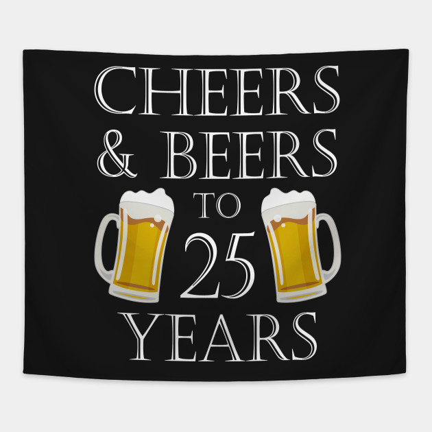 Cheers And Beers To 25Years 25th Birthday Gift Tapestry
