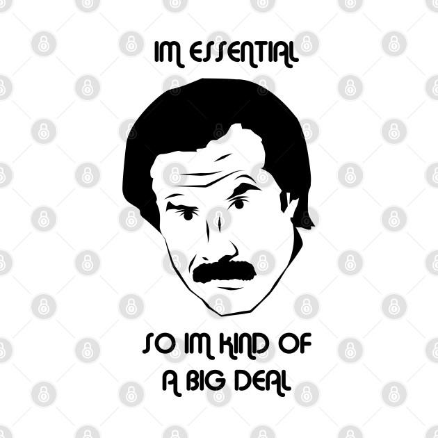 I'm Essential So I'm Kind of a Big Deal