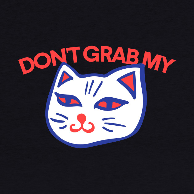 Don't grab my cat
