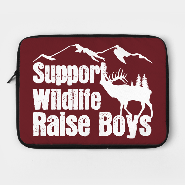 Support Wildlife Raise Boys Children Mother's Day Quotes Nature Mom Mother boys