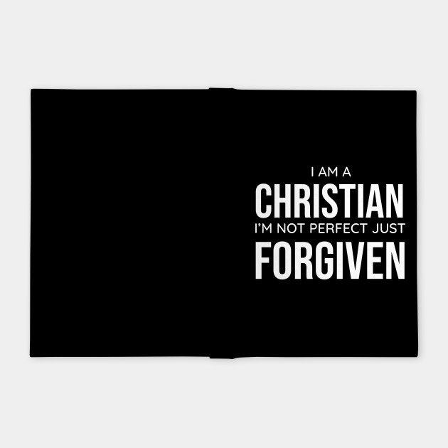 I am a Christian, I'm Not Perfect Just Forgiven, Christian, Faith, Believer