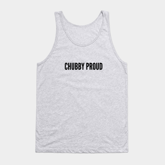 Cute - Chubby Proud - Personality Slogan Quotes Statement humor