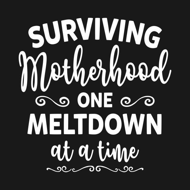 9dbebf1685 ... Surviving Motherhood One Meltdown At A Time Funny Mom Life Shirt