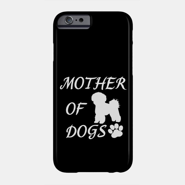 Mother of Dogs - Bichon Frise Phone Case